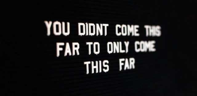 """Text, der sagt """"du bist nicht so weit gekommen, um nur so weit zu kommen"""""""