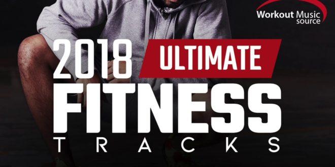 Workout Music Source // 2018 Ultimative Fitness-Tracks (ungemischte Tracks für Fitness und allgemeine Fitness)