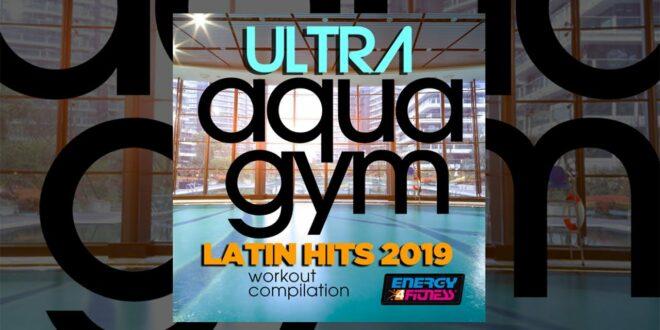E4F - Ultra Aqua Gym Latin Hits 2019 Workout Compilation - Fitness & Musik 2019
